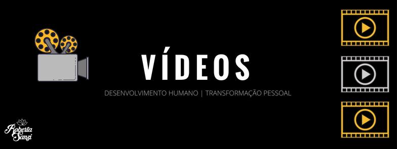 VÍDEOS SOBRE DESENVOLVIMENTO HUMANO E TRANSFORMAÇÃO PESSOAL