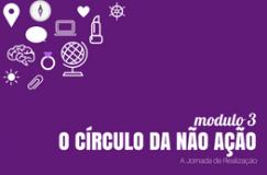 Módulo 3_O círculo da Não ação